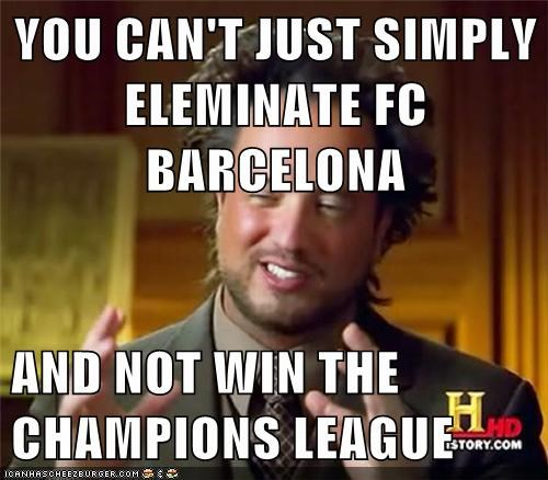 You Cant Just Simply Eleminate Fc Barcelona And Not Win The