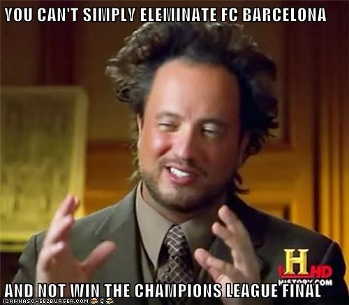 You Cant Simply Eleminate Fc Barcelona And Not Win The Champions