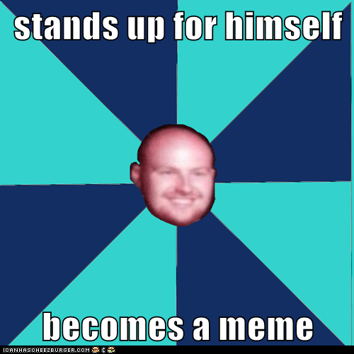 stands up for himself  becomes a meme