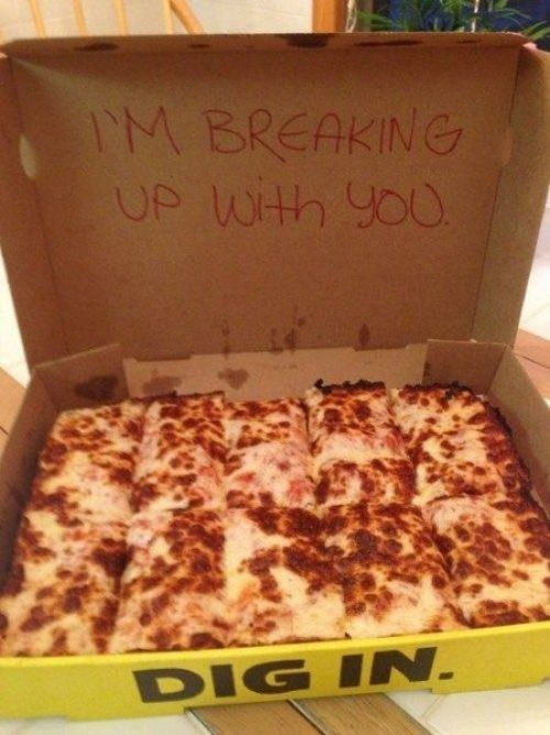 breaking up is hard to do,pizza,break ups,funny