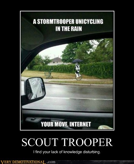 SCOUT TROOPER I find your lack of knowledge disturbing.