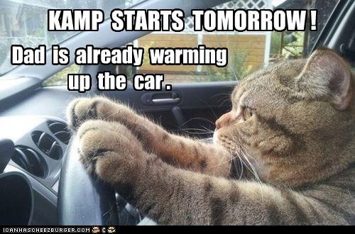 KAMP STARTS TOMORROW ! Dad is already warming up the car .