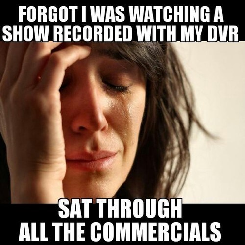 Memes,DVR,First World Problems,commercials