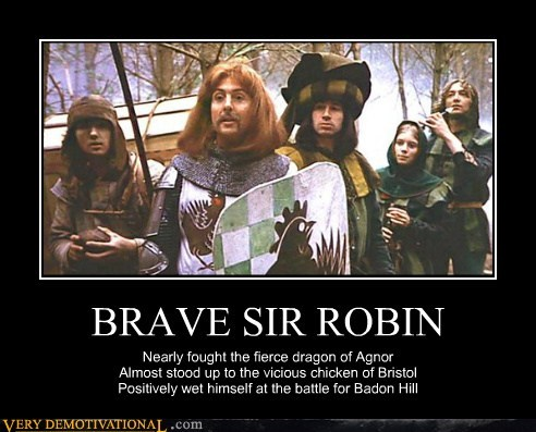 BRAVE SIR ROBIN Nearly fought the fierce dragon of Agnor Almost stood up to the vicious chicken of Bristol Positively wet himself at the battle for Badon Hill