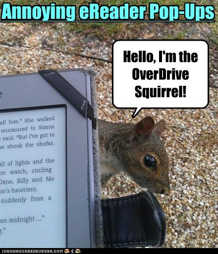 Hello, I'm the OverDrive Squirrel! Annoying eReader Pop-Ups