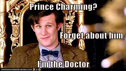 Prince Charming? Forget about him. I'm the Doctor