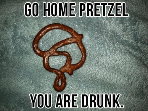 go home you're drunk pretzels food