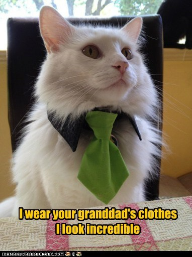 I wear your granddad's clothes I look incredible