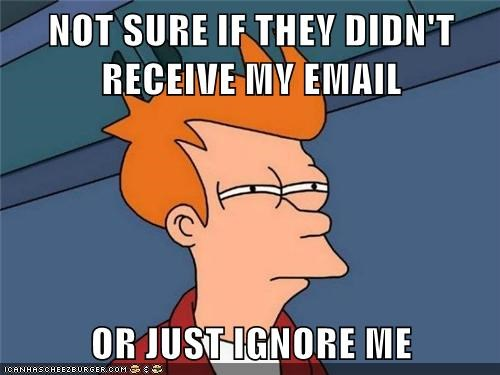 NOT SURE IF THEY DIDN'T RECEIVE MY EMAIL OR JUST IGNORE ME