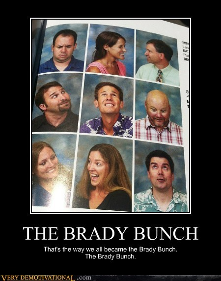 THE BRADY BUNCH That's the way we all became the Brady Bunch. The Brady Bunch.