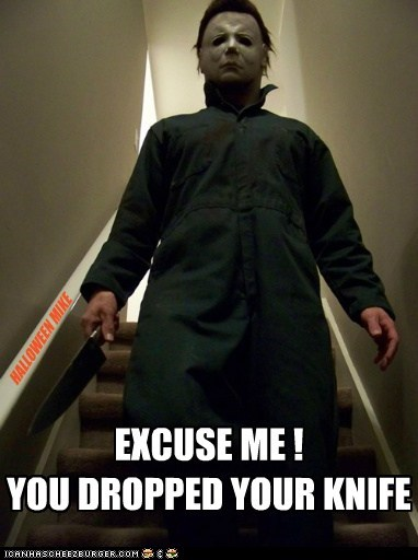 EXCUSE ME ! YOU DROPPED YOUR KNIFE HALLOWEEN MIKE