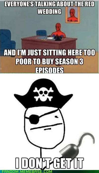 i-dont-get-it,piracy,Game of Thrones