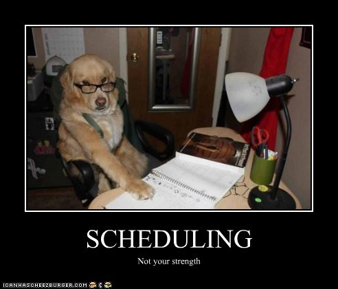 SCHEDULING Not your strength