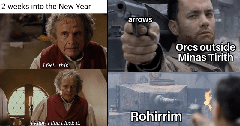 Lord of the Rings memes | bilbo baggins 2 weeks into New Year feel thin. Iknow don't look | arrows Orcs outside Minas Tirith 1S Rohirrim pointing gun at a tank