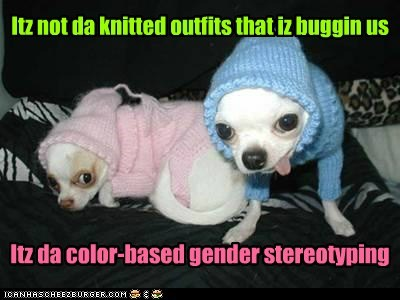 Itz da color-based gender stereotyping Itz not da knitted outfits that iz buggin us