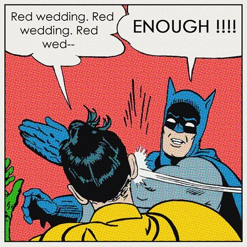 Game of Thrones red wedding enough batman - 7557568000