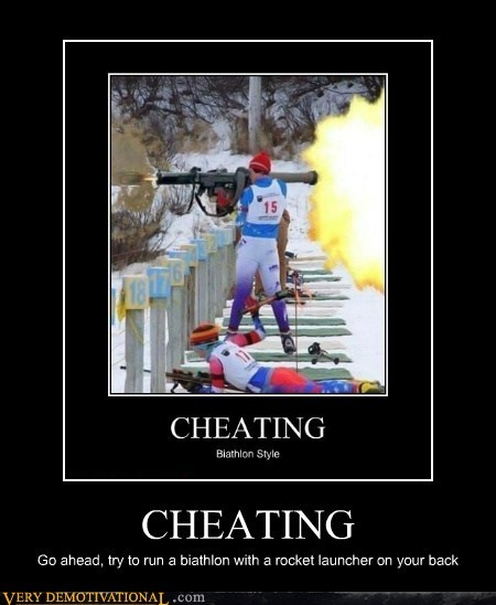 CHEATING Go ahead, try to run a biathlon with a rocket launcher on your back
