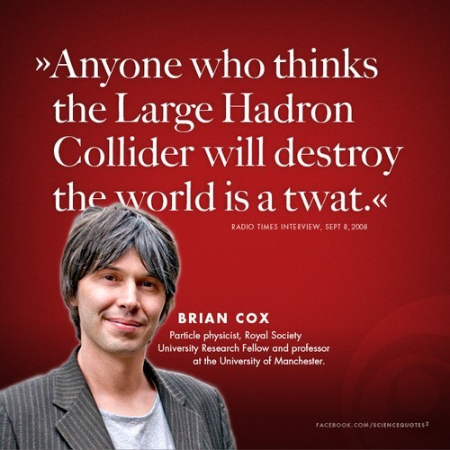 Brian cox LHC science quote funny - 7565350656