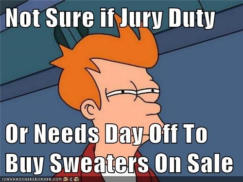 Not Sure if Jury Duty Or Needs Day Off To Buy Sweaters On