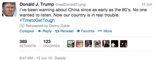 Text - Donald J. Trump @realDonaldTrump I've been warning about China since as early as the 80's. No one wanted to listen. Now our country is in real trouble. #TimetoGetTough Retweeted by Danny Zuker Collapse Reply t Retweet Favorite More 12 Jun 389 123 RETWEETS FAVORITES 8:47 AM-12 Jun 13 Details