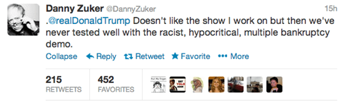 Text - Danny Zuker @DannyZuker @realDonaldTrump Doesn't like the show I work on but then we've never tested well with the racist, hypocritical, multiple bankruptcy demo Collapse Reply a RetweetFavoriteMore 15h 215 RETWEETS 452 FAVORITES
