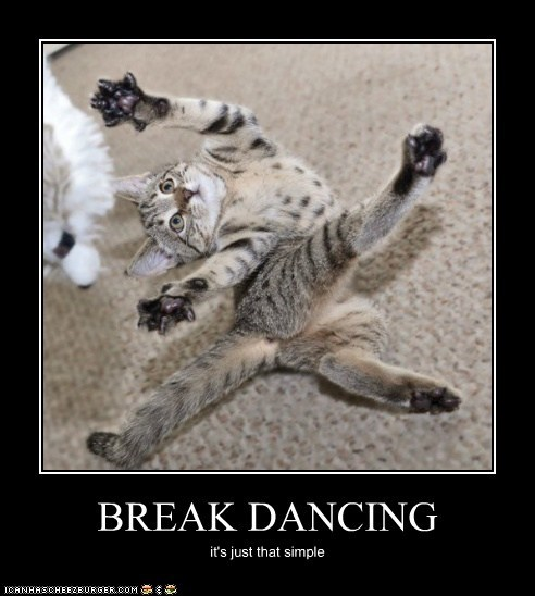 BREAK DANCING it's just that simple