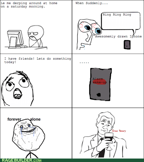 forever alone alarm friends - 7576523008