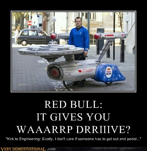 "RED BULL: IT GIVES YOU WAAARRP DRRIIIVE? ""Kirk to Engineering: Scotty, I don't care if someone has to get out and pedal..."""