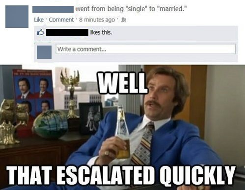 marriage well that escalated quickly facebook funny - 7582512128