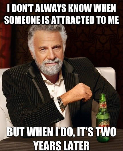 the most interesting man in the world Memes crushes - 7582860800