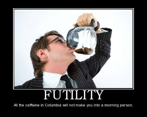 caffeine wtf futility morning person coffee