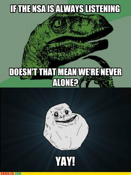 NSA,forever alone,philosraptor,sad but true,prism,funny