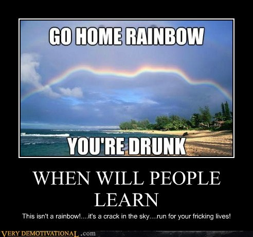 WHEN WILL PEOPLE LEARN This isn't a rainbow!....it's a crack in the sky....run for your fricking lives!