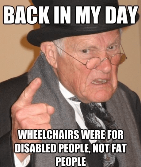 Memes wheelchairs back in my day - 7601562112