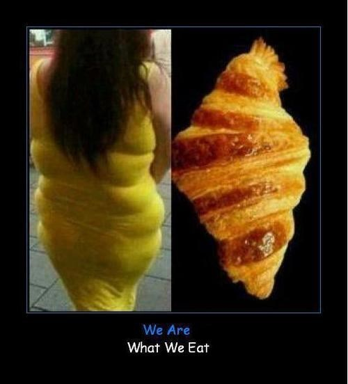 we are what we eat,looks like food,croissant,funny