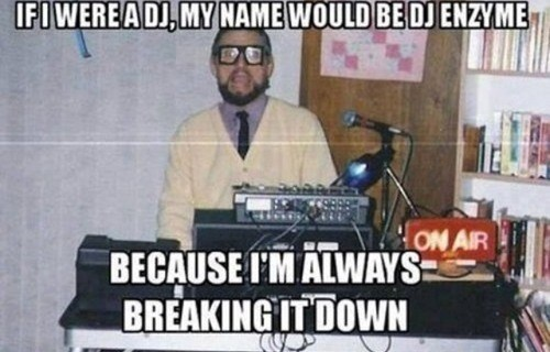 dj,science,biology,nerd,funny,enzyme