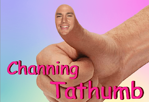 puns thumbs channing tatum funny - 7611200256