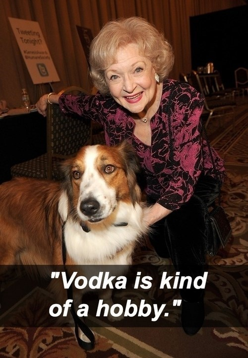 vodka,betty white,funny,hobby