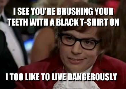 i too like to live dangerously Memes brushing teeth - 7613465344