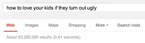 google search,let me google that for you,ugly kids,funny,parenting