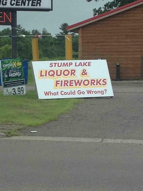 sign,fireworks,what could go wrong,4th of july,funny