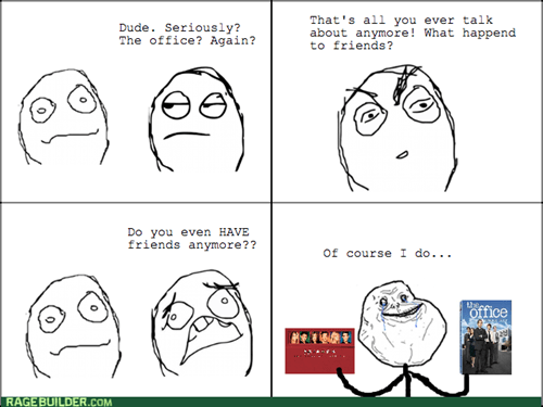 forever alone,the office,tv shows,friends