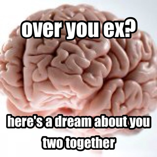scumbag brain,dreams,ex,funny