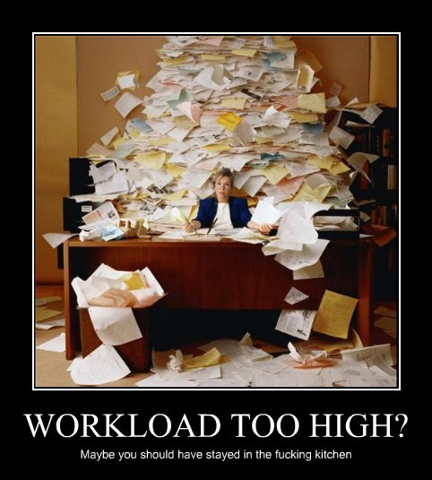 WORKLOAD TOO HIGH? Maybe you should have stayed in the fucking kitchen
