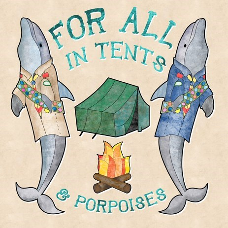 for all intents and purposes,tents,puns,porpoises,funny