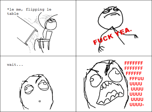 Flip table fffffffffffuuuuuuuuuuuuuuuu!