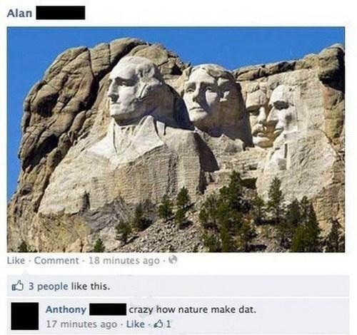 nature Mount Rushmore stupidity failbook g rated - 7628439808