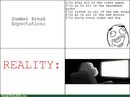 summer break,expectation vs. reality,no life