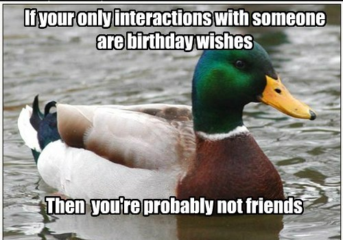 If your only interactions with someone are birthday wishes Then you're probably not friends