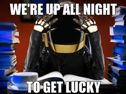 Even Daft Punk has to study!